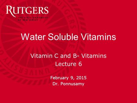 Water Soluble <strong>Vitamins</strong> <strong>Vitamin</strong> C and B- <strong>Vitamins</strong> Lecture 6 February 9, 2015 Dr. Ponnusamy.
