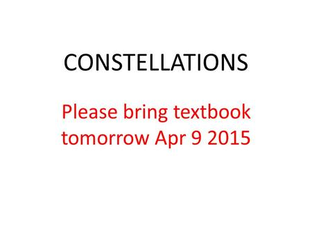 CONSTELLATIONS Please bring textbook tomorrow Apr