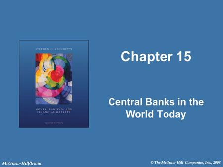© The McGraw-Hill Companies, Inc., 2008 McGraw-Hill/Irwin Chapter 15 Central Banks in the World Today.