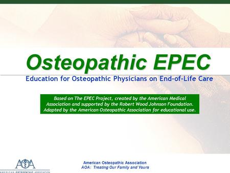 EPECEPECEPECEPEC American Osteopathic Association AOA: Treating Our Family and Yours Osteopathic EPEC Osteopathic EPEC Education for Osteopathic Physicians.