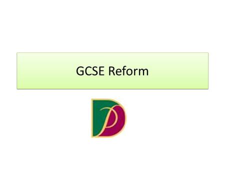GCSE Reform. 1. Introduction New GCSEs in English language, English literature and maths will be taught in schools in England from September 2015, with.