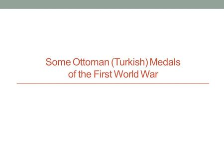 Some Ottoman (Turkish) Medals of the First World War.