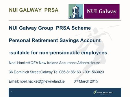 1 NUI Galway Group PRSA Scheme Personal Retirement Savings Account -suitable for non-pensionable employees Noel Hackett QFA New Ireland Assurance Atlanta.