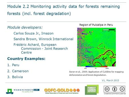 Module 2.2 Monitoring activity data for forests remaining forests (incl. forest degradation) REDD+ Sourcebook training materials by GOFC-GOLD, Wageningen.