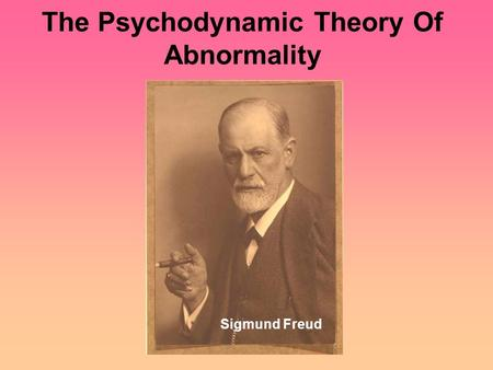 The Psychodynamic Theory Of Abnormality Sigmund Freud.