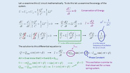 Let us examine this LC circuit mathematically. To do this let us examine the energy of the system. Conservation of Energy 2 nd order differential equation.