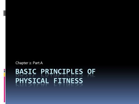 Chapter 2: Part A. Physical Activity and Exercise for Health and Fitness  Physical activity levels have declined  Healthy People 2010:  More than 55%