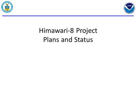Himawari-8 Project Plans and Status. Background 2 NESDIS is implementing a capability to ingest Advanced Himawari Imager data from JMA, process and generate.