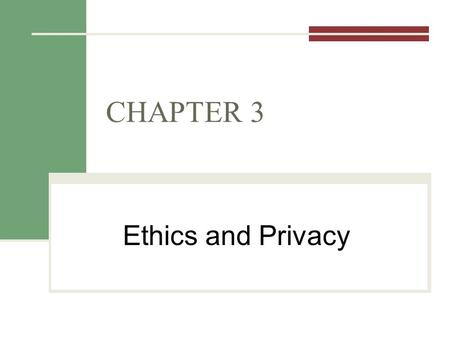 CHAPTER 3 Ethics and Privacy. Outline for Today Chapter 3: Ethics and Privacy Tech Guide: Protecting Information Assets REMINDER: Project 1 due tonight.