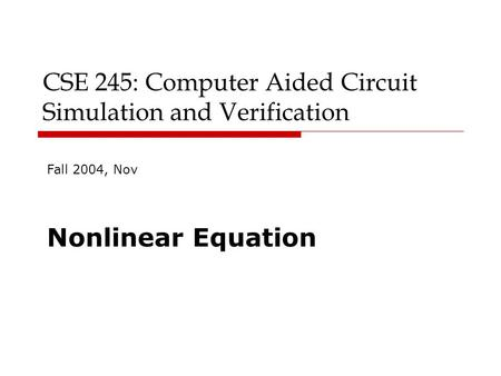 CSE 245: Computer Aided Circuit Simulation and Verification Fall 2004, Nov Nonlinear Equation.