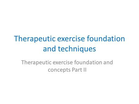 Therapeutic exercise foundation and techniques Therapeutic exercise foundation and concepts Part II.