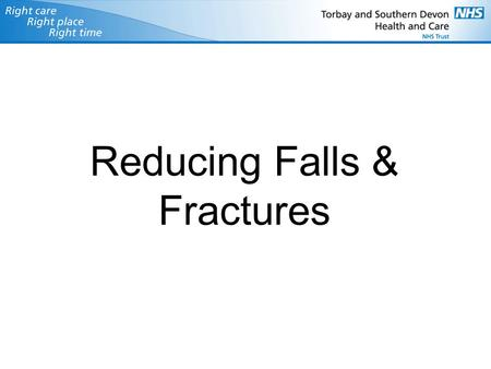 Reducing Falls & Fractures. What is Osteoporosis ? Normal Bone Osteoporotic Bone Osteoporosis means fragile bones.