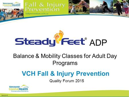 Balance & Mobility Classes for Adult Day Programs VCH Fall & Injury Prevention Version 5 Quality Forum 2015 ADP.