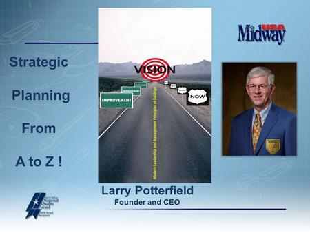 Strategic Planning From A to Z ! Larry Potterfield Founder and CEO.