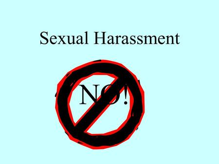 Sexual Harassment NO!. Definition of Sexual Harassment (from: Equal Employment Opportunity Commission  )