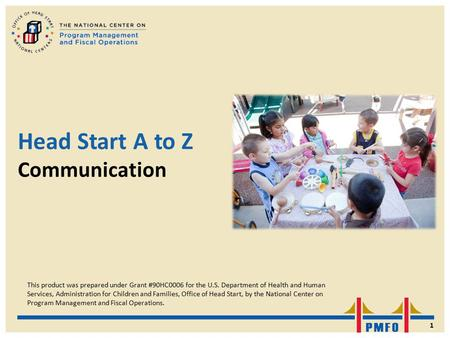 Head Start A to Z Communication This product was prepared under Grant #90HC0006 for the U.S. Department of Health and Human Services, Administration for.