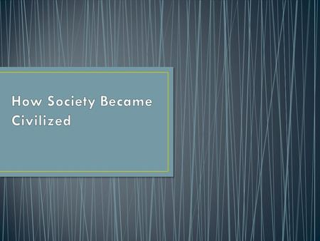 How Society Became Civilized