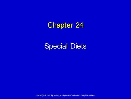 Chapter 24 Special Diets Copyright © 2012 by Mosby, an imprint of Elsevier Inc. All rights reserved.
