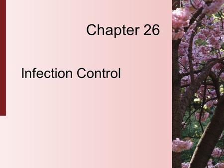 Chapter 26 Infection Control. 26-2 Copyright 2004 by Delmar Learning, a division of Thomson Learning, Inc. Infection Control  Infection control practices.