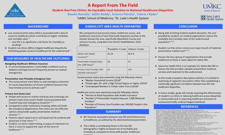 A Report From The Field Student-Run Free Clinics: An Equitable Local Solution to National Healthcare Disparities Kavelin Rumalla 1, Adithi Reddy 1, Antonio.
