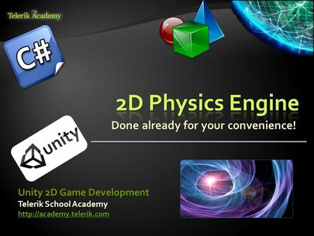 Done already for your convenience! Telerik School Academy  Unity 2D Game Development.