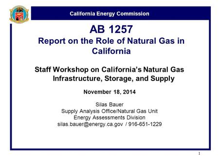 California Energy Commission AB 1257 Report on the Role of Natural Gas in California Staff Workshop on California's Natural Gas Infrastructure, Storage,