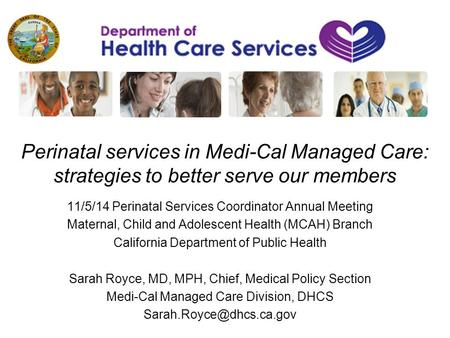 Perinatal services in Medi-Cal Managed Care: strategies to better serve our members 11/5/14 Perinatal Services Coordinator Annual Meeting Maternal, Child.