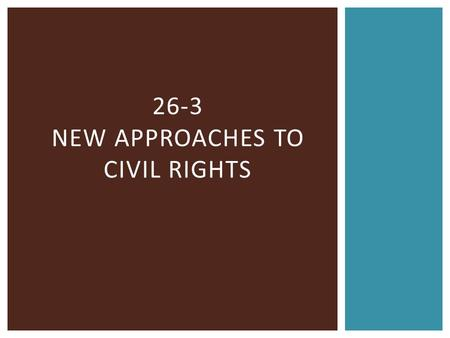 26-3 NEW APPROACHES TO CIVIL RIGHTS. AFFIRMATIVE ACTION  Legal discrimination gone, little improvement in daily lives  Problems  lack of access to.
