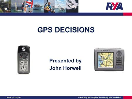 Protecting your Rights, Promoting your Interests GPS DECISIONS Presented by John Horwell.