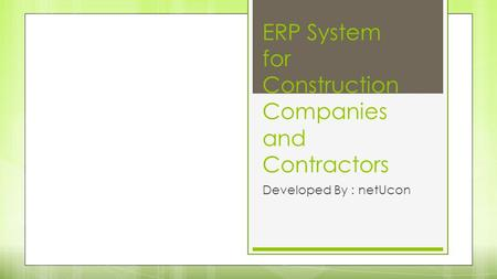 ERP System for Construction Companies and Contractors Developed By : netUcon.