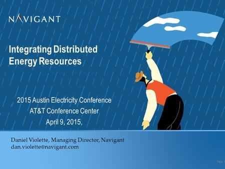Integrating Distributed Energy Resources 2015 Austin Electricity Conference AT&T Conference Center April 9, 2015, Page 1 Daniel Violette, Managing Director,