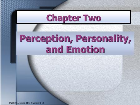  2003 McGraw-Hill Ryerson Ltd. Perception, Personality, and Emotion Chapter Two.