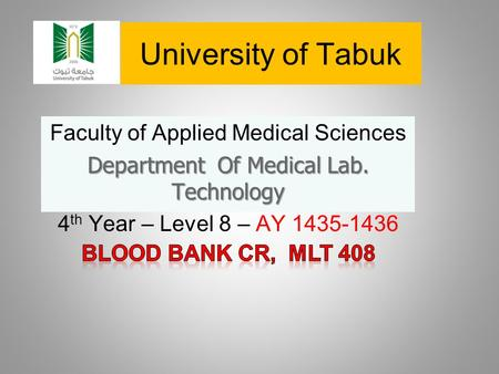 University of Tabuk Faculty of Applied Medical Sciences Department Of Medical Lab. Technology 4 th Year – Level 8 – AY 1435-1436.