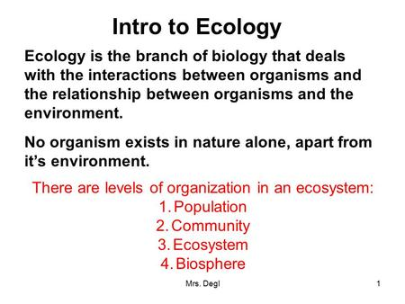 There are levels of organization in an ecosystem: