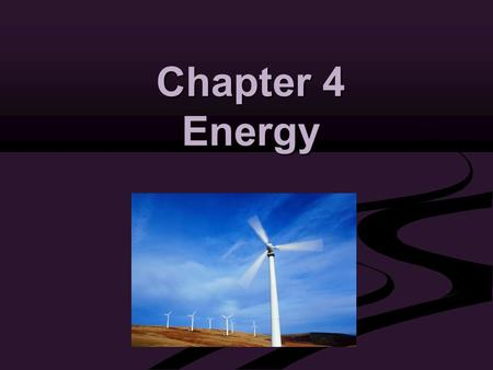 Chapter 4 Energy. Energy A. What is Energy? Energy is the ability to cause change. 1. Different Types of Energy a. thermal energy b. chemical energy c.