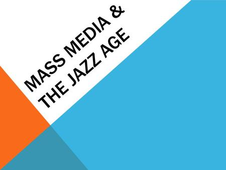 MASS MEDIA & THE JAZZ AGE TODAY'S OBJECTIVES Identify & understand how mass media and population density can serve as the impetus for social change.