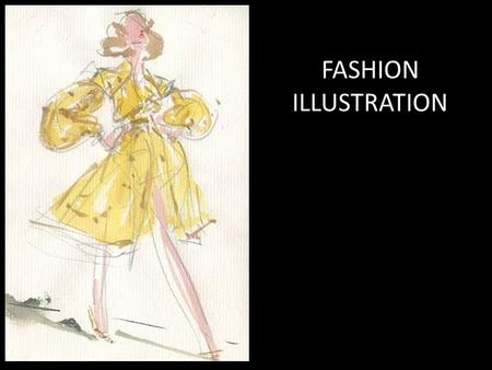 FASHION ILLUSTRATION. An understanding of the human body is essential to fashion illustration.