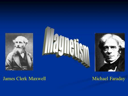 James Clerk MaxwellMichael Faraday. What is magnetism?  …a phenomena in which certain materials exert attractive/repulsive forces on other materials.
