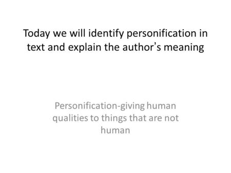 Personification-giving human qualities to things that are not human