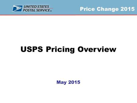 Price Change 2015 USPS Pricing Overview May 2015.