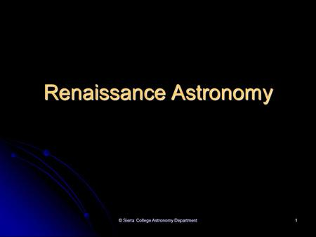 © Sierra College Astronomy Department 1 Renaissance Astronomy.