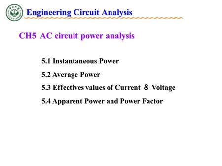 CH5 AC circuit power analysis 5.1 Instantaneous Power 5.2 Average Power 5.3 Effectives values of Current & Voltage 5.4 Apparent Power and Power Factor.