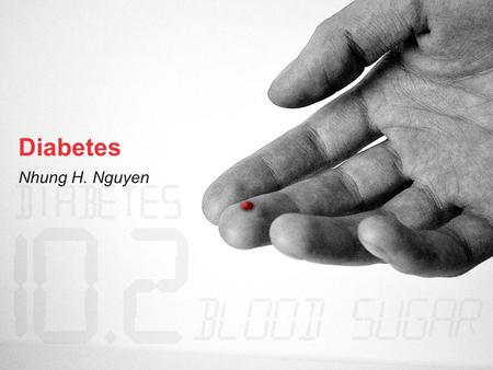 "Diabetes Nhung H. Nguyen. Definition: ""A metabolic disease in which the body's inability to produce any or enough insulin causes elevated levels of glucose."