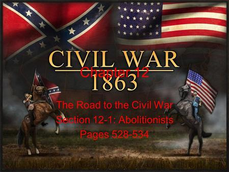 Chapter 12 The Road to the Civil War Section 12-1: Abolitionists Pages 528-534.
