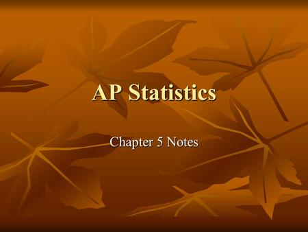 AP Statistics Chapter 5 Notes.