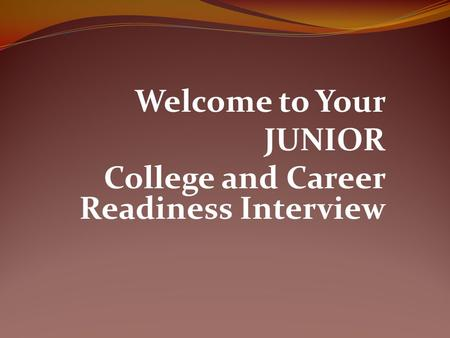 Welcome to Your JUNIOR College and Career Readiness Interview.