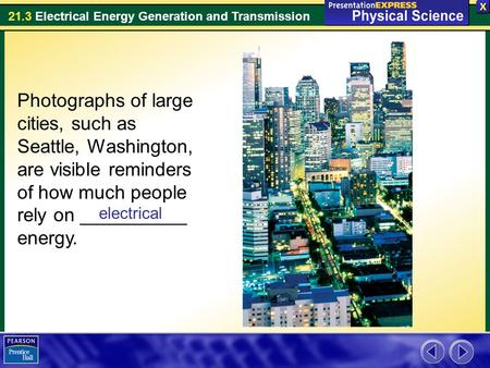 Photographs of large cities, such as Seattle, Washington, are visible reminders of how much people rely on __________ energy. electrical.