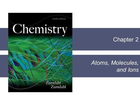 Chapter 2 Atoms, Molecules, and Ions. Section 2.1 The Early History of Chemistry Copyright © Cengage Learning. All rights reserved 2  Greeks were the.