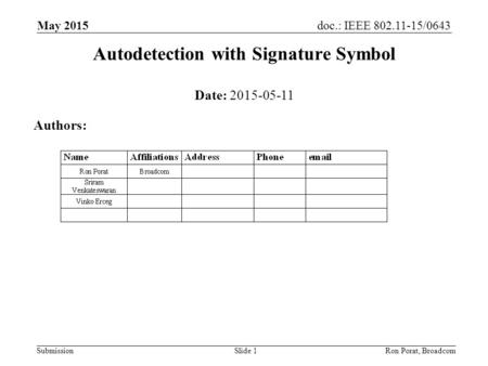 Doc.: IEEE 802.11-15/0643 Submission Autodetection with Signature Symbol May 2015 Ron Porat, BroadcomSlide 1 Date: 2015-05-11 Authors: