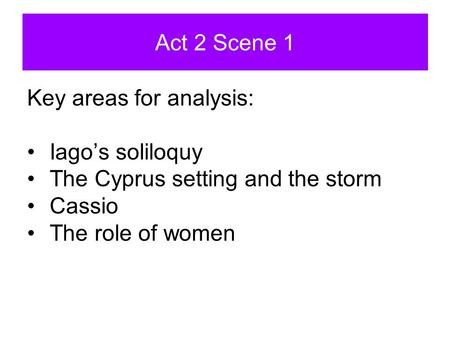 Act 2 Scene 1 Key areas for analysis: Iago's soliloquy